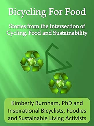 Bicycling for Food—Stories from the Intersection of Cycling, Food and Sustainability (English Edition)