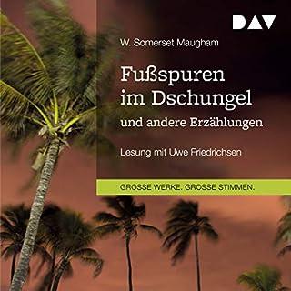 Fußspuren im Dschungel und andere Erzählungen                   Autor:                                                                                                                                 W. Somerset Maugham                               Sprecher:                                                                                                                                 Uwe Friedrichsen                      Spieldauer: 4 Std. und 3 Min.     2 Bewertungen     Gesamt 5,0