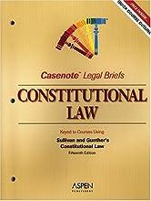 Casenote Legal Briefs: Constitutional Law, Keyed to Sullivan & Gunther