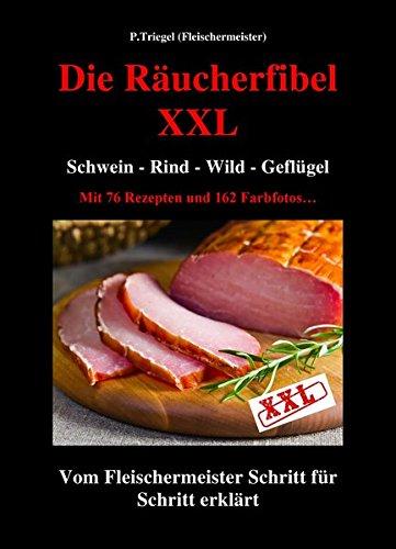 Die Räucherfibel XXL: Schwein-Rind-Wild-Geflügel