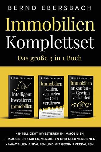 Immobilien Komplettset: Das große 3 in 1 Buch: Intelligent investieren in Immobilien   Immobilien kaufen, vermieten und Geld verdienen   Immobilien ankaufen und mit Gewinn verkaufen