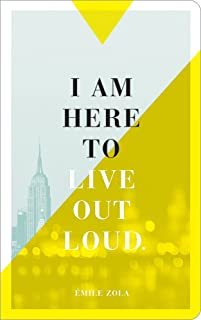 I am here to live out loud. (Write Now Journal)