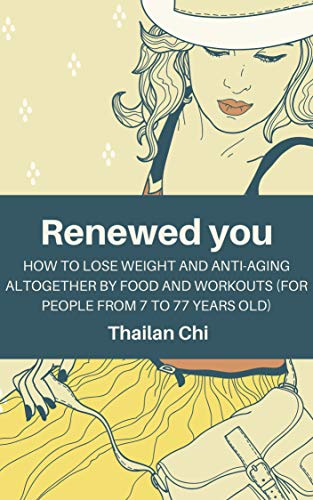 5100W+1cKsL - RENEWED YOU: How to lose weight and anti-aging altogether by food and workouts (for people from 7 to 77 years old)