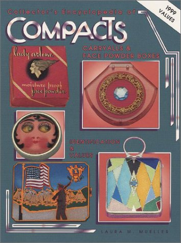 Collector's Encyclopedia of Compacts Carry Alls & Face Powder Boxes: Identification and Values