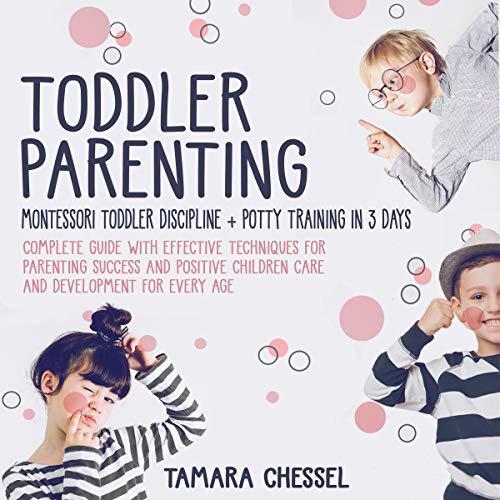 Toddler Parenting: Montessori Toddler Discipline + Potty Training in 3 Days Audiobook By Tamara Chessel cover art