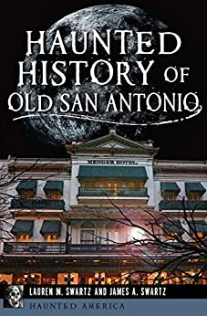 Haunted History of Old San Antonio (Haunted America) by [Lauren M. Swartz, James A. Swartz]