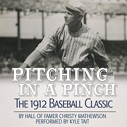Pitching in a Pinch: Baseball from the Inside                   De :                                                                                                                                 Christy Mathewson                               Lu par :                                                                                                                                 Kyle Tait                      Durée : 6 h et 2 min     Pas de notations     Global 0,0