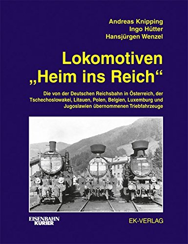 """Preisvergleich Produktbild Lokomotiven """"Heim ins Reich"""": Die von der Deutschen Reichsbahn in Österreich,  der Tschechoslowakei,  Litauen,  Polen,  Belgien,  Luxemburg und Jugoslawien übernommenen Triebfahrzeuge"""