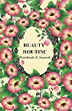 Beauty Routine Notebook & Journal: Daily beauty care routine tracker and categories of products for skin, hair, nails, teeth, and makeup guided to improve appearances.