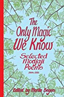 The Only Magic We Know: Selected Modjaji Poems 2004 to 2020