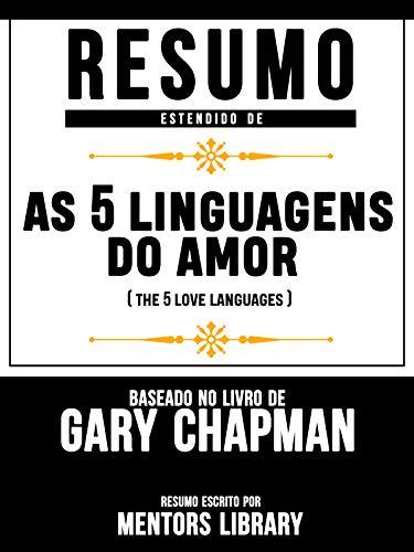 Resumo Estendido De As 5 Linguagens Do Amor (The 5 Love Languages) - Baseado No Livro De Gary Chapman