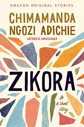 Zikora: A Short Story by [Chimamanda Ngozi Adichie]