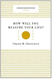 How Will You Measure Your Life? (Harvard Business Review Classics) by Harvard Business Review
