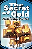 The Secret of Gold: How to Get What You Want (the author of The Secret of the Ages)