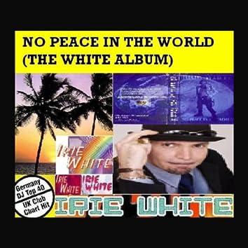 No Peace In The World The White Album