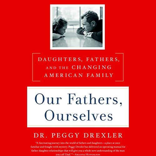 Our Fathers, Ourselves     Daughters, Fathers, and the Changing American Family              De :                                                                                                                                 Dr. Peggy Drexler                               Lu par :                                                                                                                                 Aimee Jolson                      Durée : 8 h et 52 min     Pas de notations     Global 0,0
