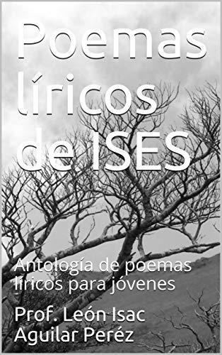 Poemas líricos de ISES: Antología de poemas líricos para jóvenes (Spanish Edition)