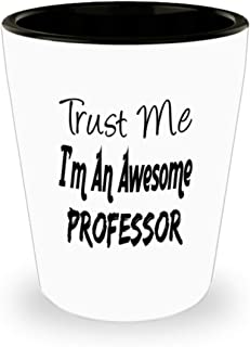 Funny Professor Gifts White Ceramic Shot Glass - Trust Me I'm An Awesome - Best Inspirational Gifts and Sarcasm ak2995
