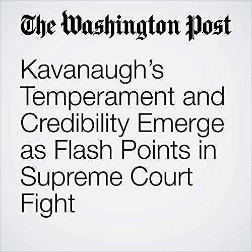 Kavanaugh's Temperament and Credibility Emerge as Flash Points in Supreme Court Fight copertina