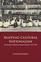 Mapping Cultural Nationalism: The Scholars of the Burma Research Society, 1910–1935 (NIAS Nordic Institute of Asian Studies New and Recent Monographs)
