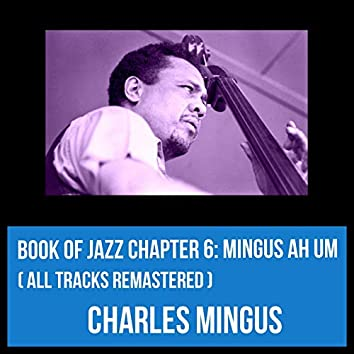 Book of Jazz Chapter 6: Mingus Ah Um (All Tracks Remastered)