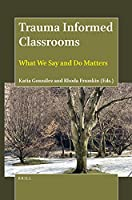 Trauma Informed Classrooms: What We Say and Do Matters