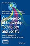 Convergence of Knowledge, Technology and Society: Beyond Convergence of Nano-Bio-Info-Cognitive Technologies (Science Policy Reports) - Mihail C. Roco