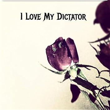 I Love My Dictator