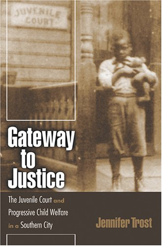 Image OfGateway To Justice: The Juvenile Court And Progressive Child Welfare In A Southern City (Studies In The Legal History Of T...