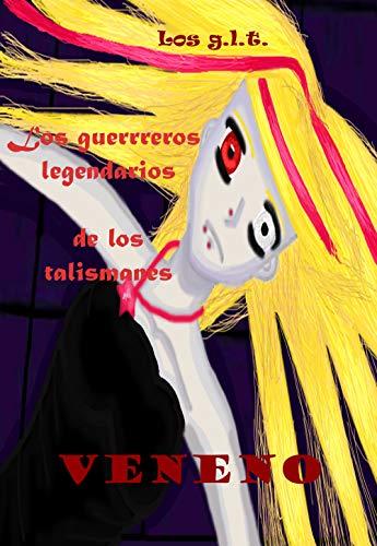 Veneno (Los g.l.t. los guerreros legendarios de los talismanes nº 2) (Spanish Edition)