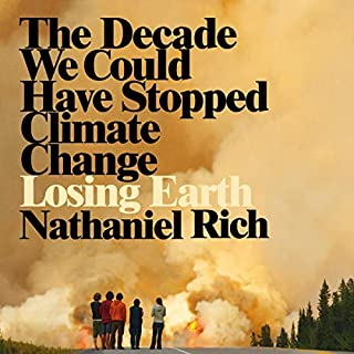 Losing Earth     The Decade We Could Have Stopped Climate Change              By:                                                                                                                                 Nathaniel Rich                               Narrated by:                                                                                                                                 Matt Godfrey                      Length: 5 hrs and 17 mins     6 ratings     Overall 4.7