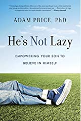 He's Not Lazy: Empowering Your Son to Believe In Himself Kindle Edition