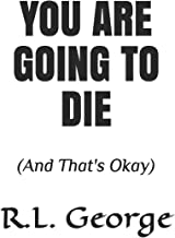 You Are Going To Die: (And That's Okay)