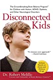 Disconnected Kids: The Groundbreaking Brain Balance Program for Children with Autism, ADHD,...