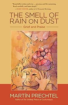 The Smell of Rain on Dust: Grief and Praise (English Edition) par [Martín Prechtel]