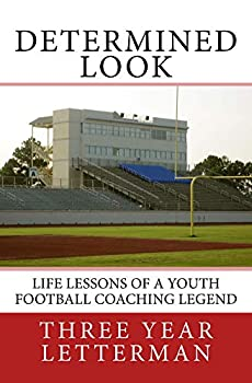 Determined Look  Life Lessons of a Youth Football Coaching Legend