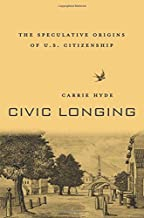 Civic Longing: The Speculative Origins of U.S. Citizenship