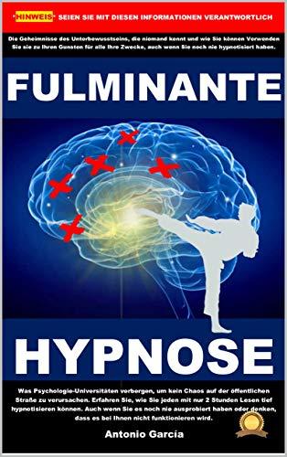 Fulminante Hypnose: Wie man sofort hypnotisiert, ohne die Möglichkeit eines Versagens oder sich zu schämen