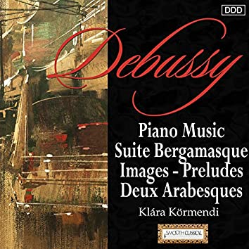Debussy: Piano Music Suite Bergamasque - Images - Preludes - Deux Arabesques