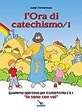 L'ora di catechismo. Quaderno operativo per il catechismo Cei «Io sono con voi» (Vol. 1)