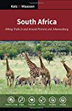 South Africa: Hiking Trails in and Around Pretoria and Johannesburg: Day Walks and Wildlife Hikes
