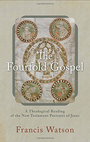 The Fourfold Gospel: A Theological Reading of the New Testament Portraits of Jesus