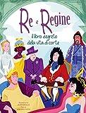 Re e regine. Il libro segreto della vita a corte...