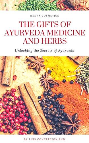 The Gifts of Ayurveda Medicine and Herbs: Unlocking the Secrets of Ayurveda by [Luis Concepcion PhD, Scarlet Hanor, Wanda Diaz-Pujols]