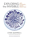 Exploring the Invisible: Art, Science, and the Spiritual – Revised and Expanded Edition