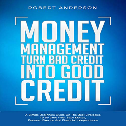 Money Management Turn Bad Credit into Good Credit audiobook cover art