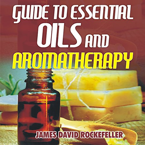 Guide to Essential Oils and Aromatherapy cover art