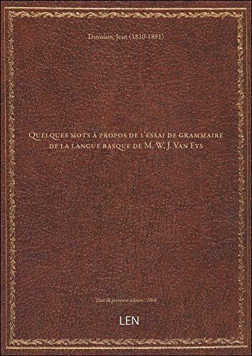 Quelques mots à propos de l'essai de grammaire de la langue basque de M. W. J. Van Eys / [par le cap