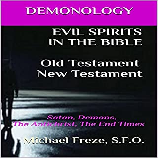 Demonology: Evil Spirits in the Bible Old Testament New Testament: Satan, Demons, the Antichrist, the End Times cover art