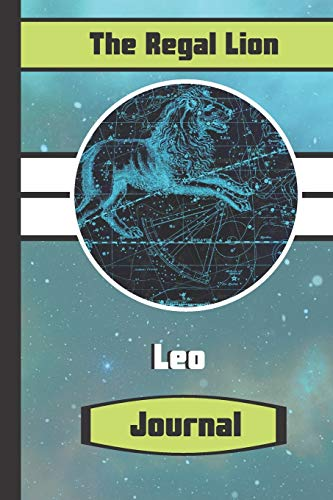 The Regal Lion Leo Journal: Leo Star Sign Astrology Writing Gift - Lined JOURNAL, 130 pages, 6